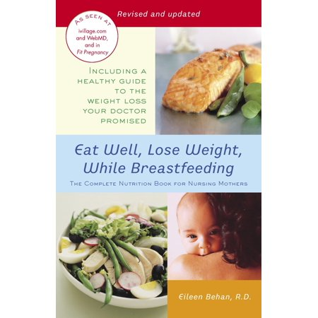 Eat Well, Lose Weight, While Breastfeeding : The Complete Nutrition Book for Nursing (Best Bottles To Use While Breastfeeding)