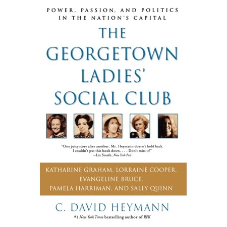 The Georgetown Ladies' Social Club : Power, Passion, and Politics in the Nation's (Name The Most Successful Political Club Of France)
