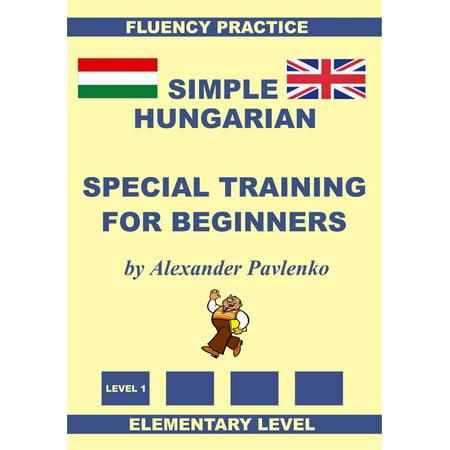 Elementary Training - Hungarian-English, Simple Hungarian, Special Training For Beginners, Elementary Level - eBook