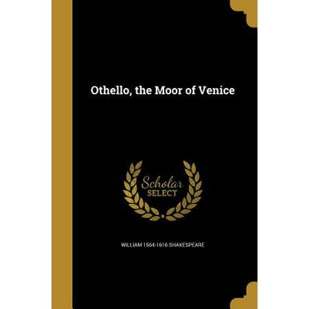 Othello, the Moor of Venice Othello, the Moor of Venice