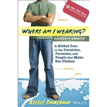 Where Am I Wearing? : A Global Tour to the Countries, Factories, and People That Make Our