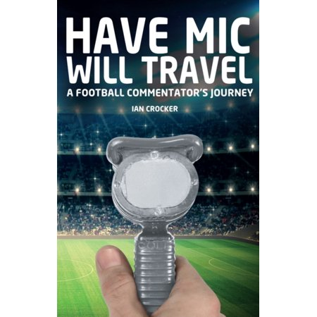 Have Mic Will Travel   A Football Commentators Journey