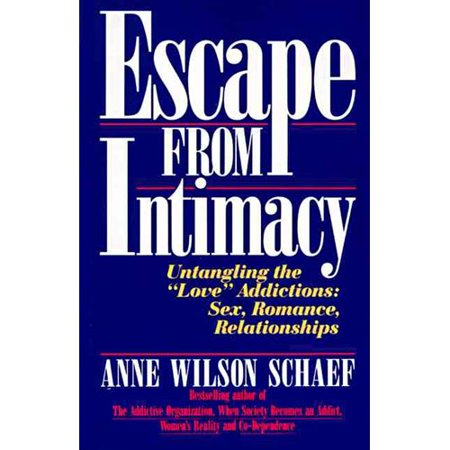 Escape From Intimacy  The Pseudo Relationship Addictions   Untangling The  Love  Addictions   Sex  Romance  Relationships