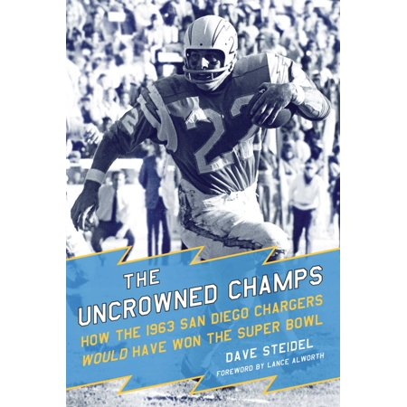 The Uncrowned Champs : How the 1963 San Diego Chargers Would Have Won the Super