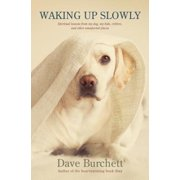 Waking Up Slowly : Spiritual Lessons from My Dog, My Kids, Critters, and Other Unexpected Places