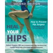 Heal Your Hips, Second Edition : How to Prevent Hip Surgery and What to Do If You Need It