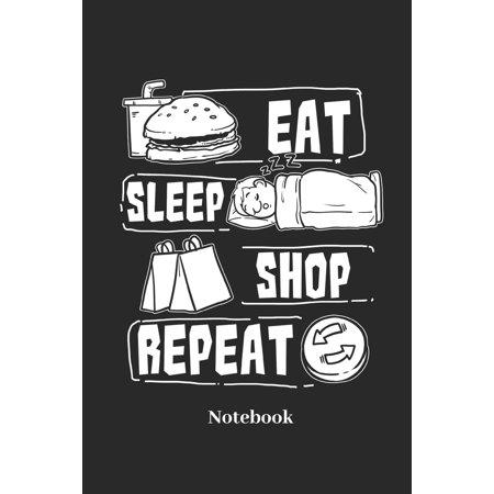 Eat Sleep Shop Repeat Notebook : Liniertes Notizbuch Für Shopping Und Einkauf Fans - Notizheft Klatte Für Männer, Frauen Und Kinder ()