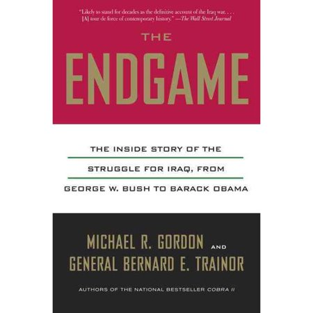 The Endgame  The Inside Story Of The Struggle For Iraq  From George W  Bush To Barack Obama