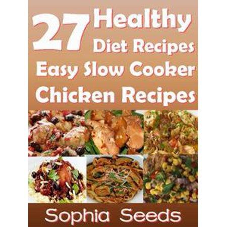 27 Healthy Diet Recipes Easy Slow Cooker Chicken Recipes - eBook