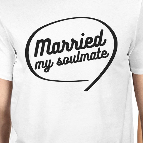 1c378d99dd 365 Printing - Married My Soulmate White Matching Couple Shirts ...
