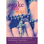 Awake My Soul : Contemporary Catholics on Traditional Devotions
