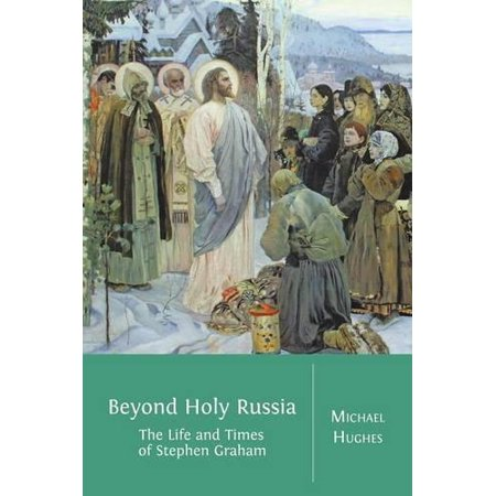 Beyond Holy Russia: The Life and Times of Stephen Graham - image 1 of 1