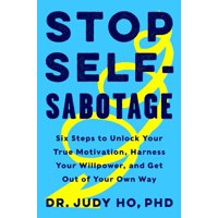 Stop Self-Sabotage: Six Steps to Unlock Your True Motivation, Harness Your Willpower, and Get Out of Your Own Way (Hardcover)