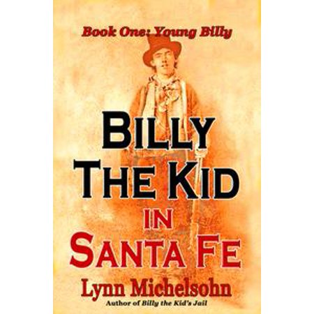 Billy the Kid in Santa Fe: Wild West History, Outlaw Legends, and the City at the End of the Santa Fe Trail. A Non-Fiction Trilogy. Book One: Young Billy - eBook - City Of Santee