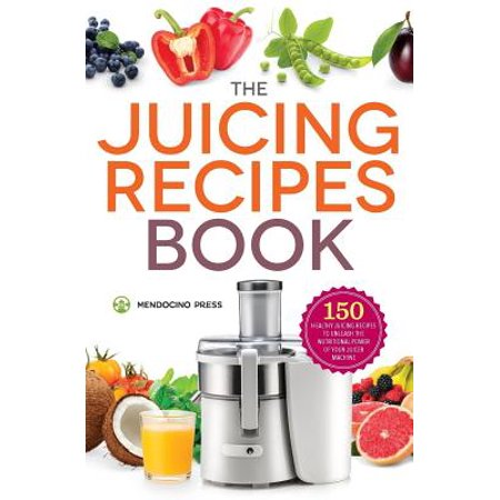 Juicing Recipes Book : 150 Healthy Juicer Recipes to Unleash the Nutritional Power of Your Juicing Machine - Healthy Halloween Recipes For School