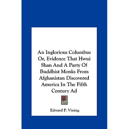An Inglorious Columbus Or, Evidence That Hwui Shan and a Party of Buddhist Monks from Afghanistan Discovered America in the Fifth Century Ad