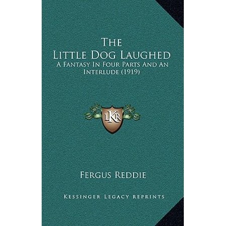 The Little Dog Laughed : A Fantasy in Four Parts and an Interlude