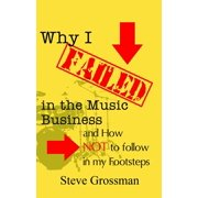 Why I Failed in the Music Business...and how NOT to follow in my footsteps - eBook