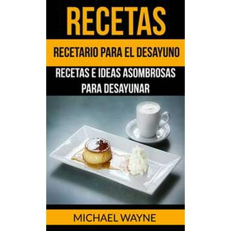 Recetas: Recetario para el Desayuno: Recetas e Ideas Asombrosas para Desayunar - eBook