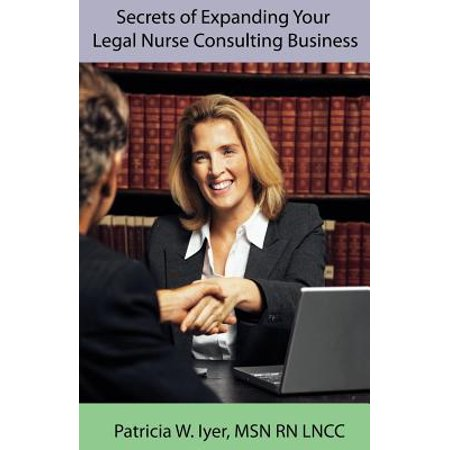 Secrets Of Expanding Your Legal Nurse Consulting Business