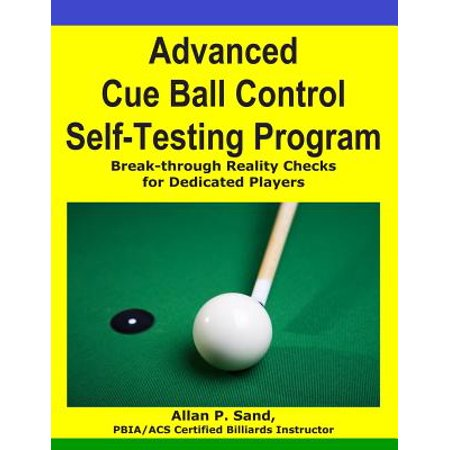 Advanced Cue Ball Control Self-Testing Program : Break-Through Reality Checks for Dedicated Players