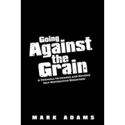 Going Against the Grain : A Formula to Change and Reverse Self-Destructive Behaviors