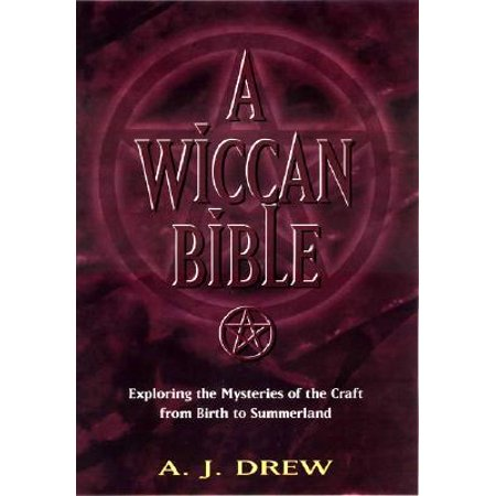 A Wiccan Bible : Exploring the Mysteries of the Craft from Birth to - Wiccan Star