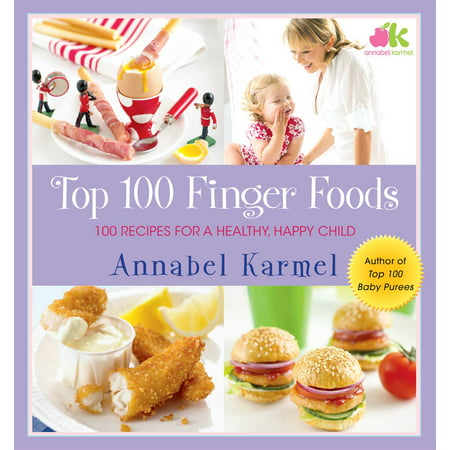 Top 100 Finger Foods : 100 Recipes for a Healthy, Happy
