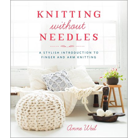 Knitting Without Needles : A Stylish Introduction to Finger and Arm