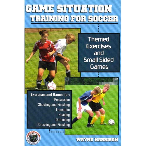 Game Situation Training for Soccer: Themed Exercises And Small Sided Games