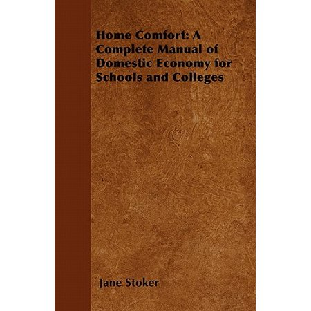 Comfort Manual - Home Comfort : A Complete Manual of Domestic Economy for Schools and Colleges