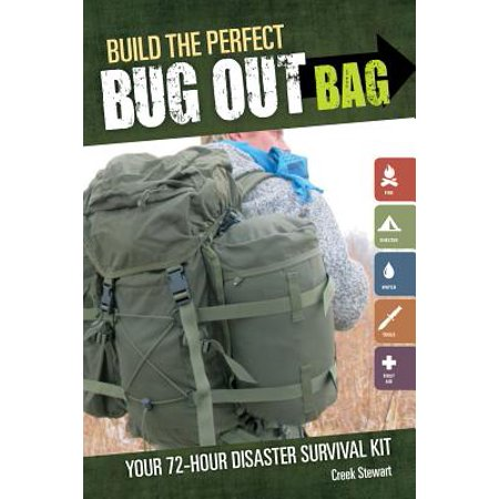 Build the Perfect Bug Out Bag : Your 72-Hour Disaster Survival