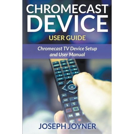 Chromecast Device User Guide  Chromecast Tv Device Setup And User Manual