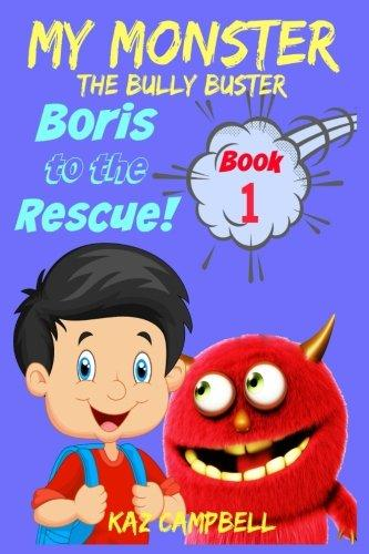My Monster The Bully Buster! Book 1 Boris to the Rescue: Children's Books: Books for Kids 4-8 by