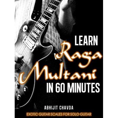 Learn Raga Multani in 60 Minutes (Exotic Guitar Scales for Solo Guitar) - eBook ()