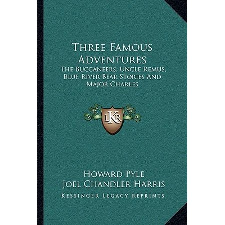 Three Famous Adventures : The Buccaneers, Uncle Remus, Blue River Bear Stories and Major Charles for $<!---->