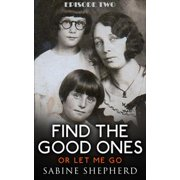 Find The Good Ones or Let Me Go Episode Two - eBook