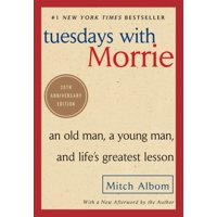 Tuesdays with Morrie : An Old Man, a Young Man, and Life's Greatest Lesson, 20th Anniversary Edition