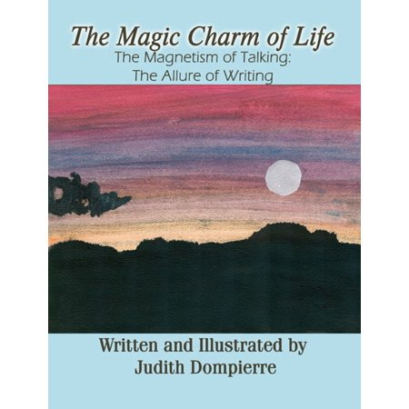 Talking Magic (The Magic Charm of Life: The Magnetism of Talking: The Allure of Writing -)