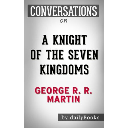 Conversations on A Knight of the Seven Kingdoms By George R. R. Martin | Conversation Starters - eBook