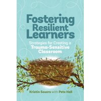 Fostering Resilient Learners: Strategies for Creating a Trauma-Sensitive Classroom (Paperback)