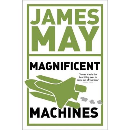 James May's Magnificent Machines : How men in sheds have changed our