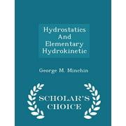 Hydrostatics and Elementary Hydrokinetic - Scholar's Choice Edition