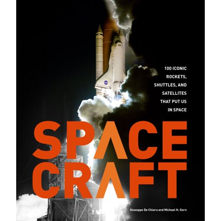 Satellite Rocket - Spacecraft : 100 Iconic Rockets, Shuttles, and Satellites That Put Us in Space