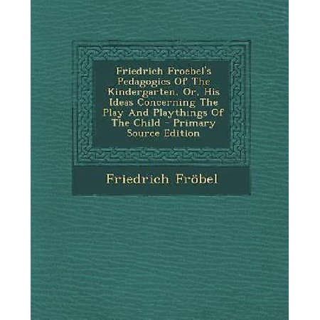 Friedrich Froebel's Pedagogics of the Kindergarten, Or, His Ideas Concerning the Play and Playthings of the Child for $<!---->