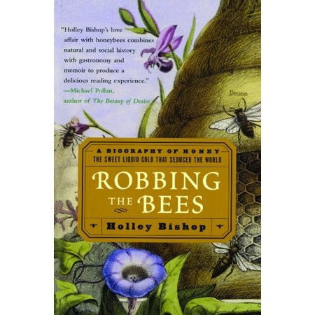 Robbing the Bees : A Biography of Honey--The Sweet Liquid Gold that Seduced the - Bee Sweet