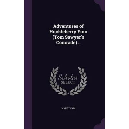 - Adventures of Huckleberry Finn (Tom Sawyer's Comrade) ..