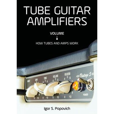 Tube Guitar Amplifiers Volume 1 (Engineering The Guitar)