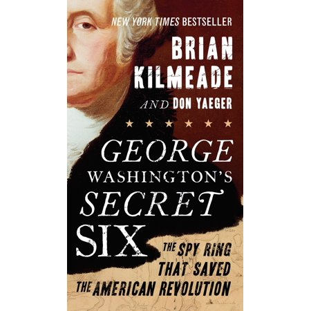 - George Washington's Secret Six : The Spy Ring That Saved the American Revolution