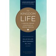 The Kingdom Life : A Practical Theology of Discipleship and Spiritual Formation
